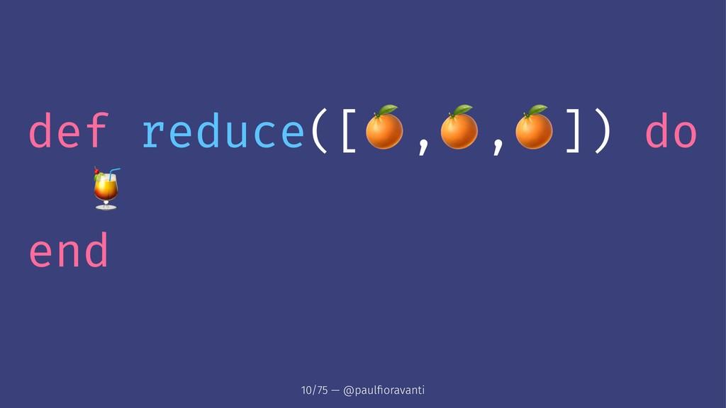 """def reduce([ ! , , ]) do """" end 10/75 — @paulfior..."""