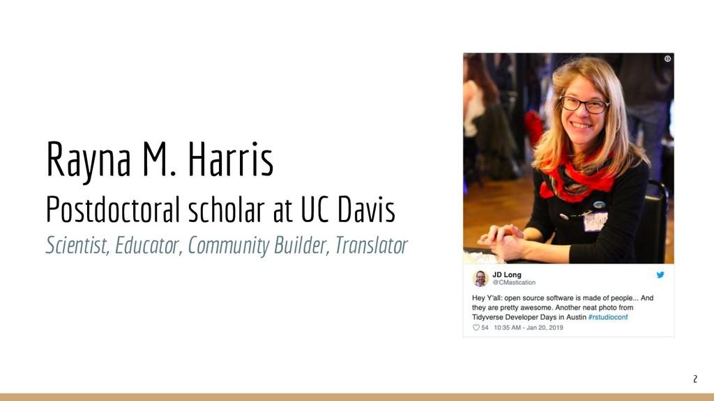 Rayna M. Harris Postdoctoral scholar at UC Davi...