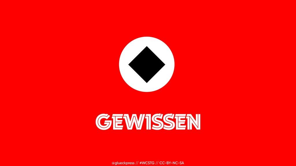 @glueckpress // #WCSTG // CC-BY-NC-SA GEWISSEN
