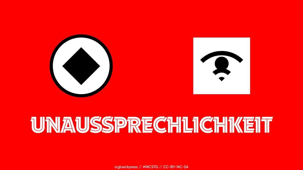 @glueckpress // #WCSTG // CC-BY-NC-SA UNAUSSPRE...