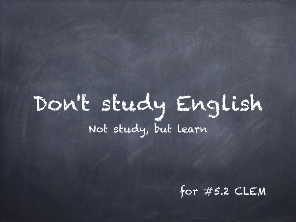 Don't study English for #5.2 CLEM Not study, bu...