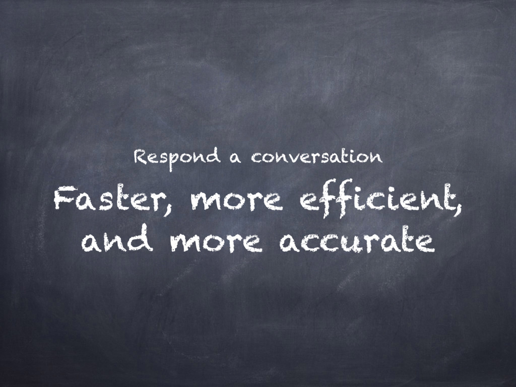 Faster, more efficient, and more accurate Respo...