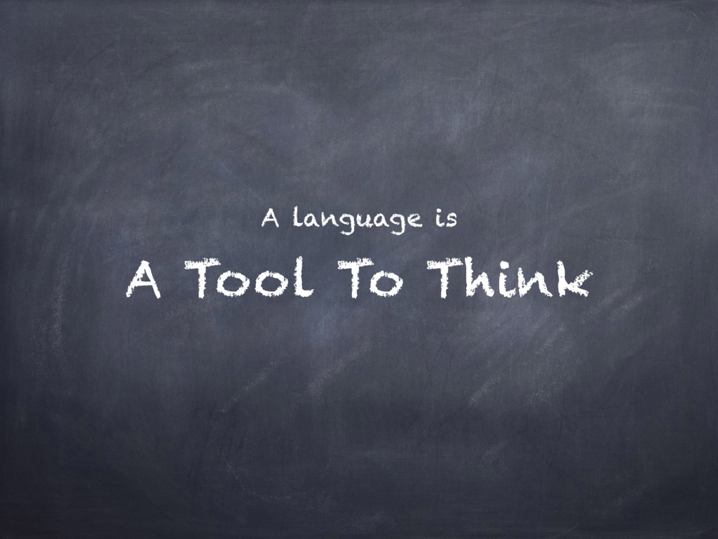 A Tool To Think A language is