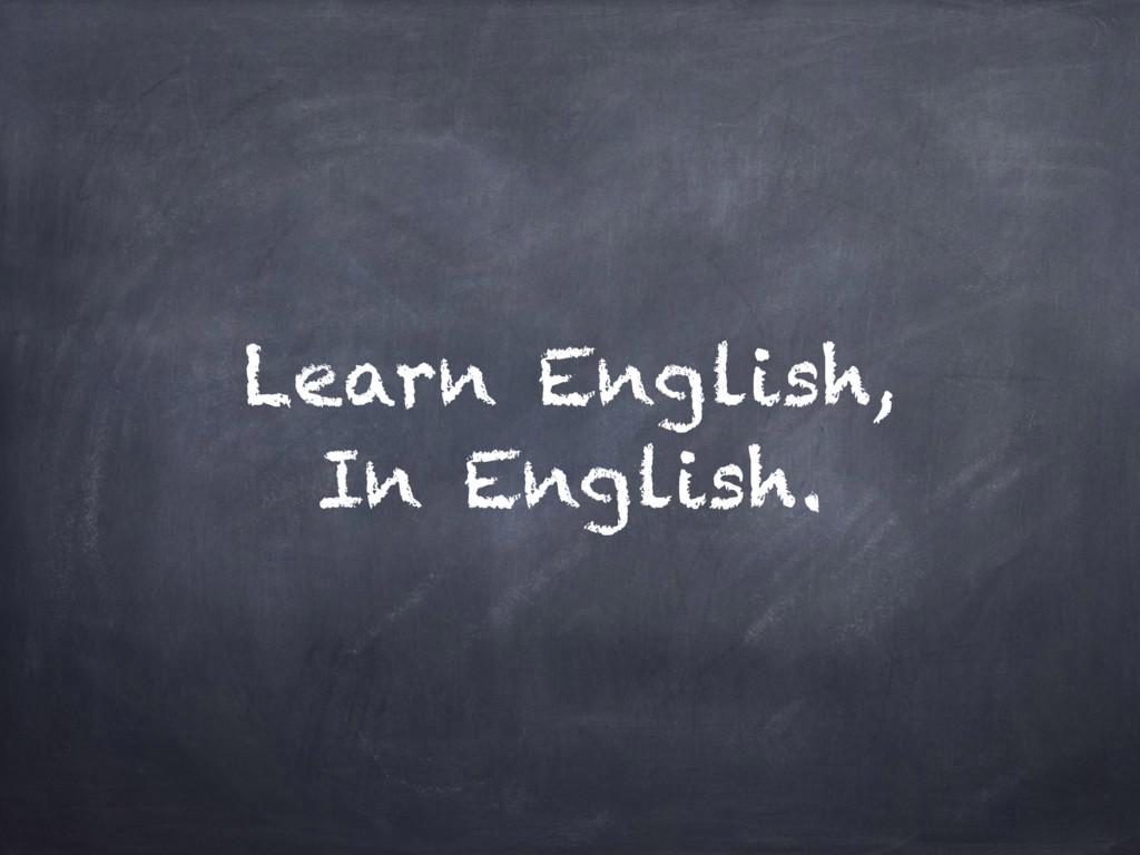 Learn English, In English.