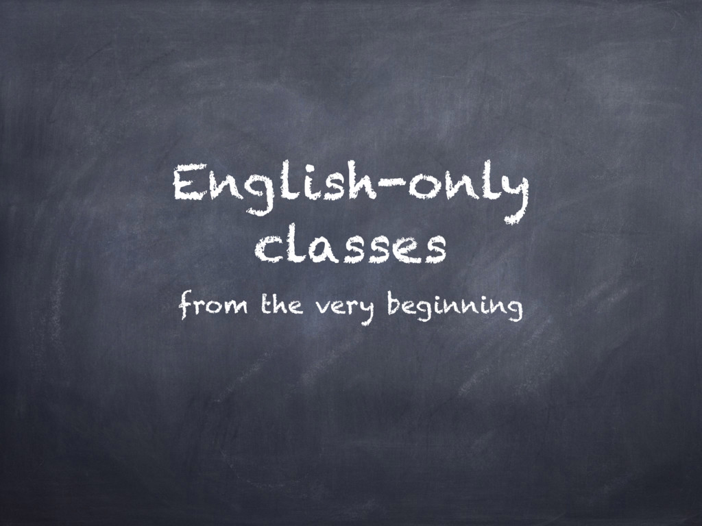 English-only classes from the very beginning