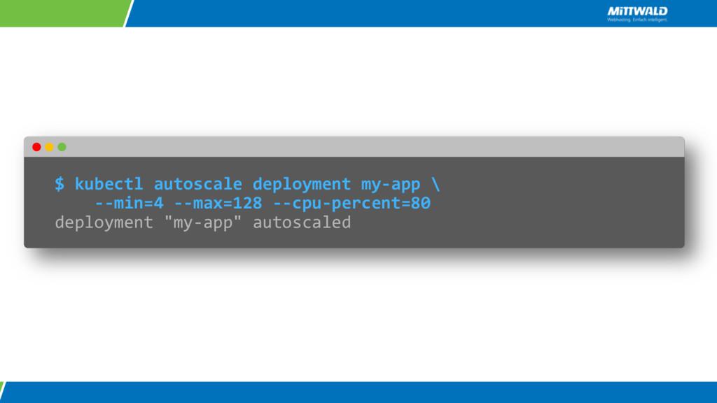 $ kubectl autoscale deployment my-app \ --min=4...