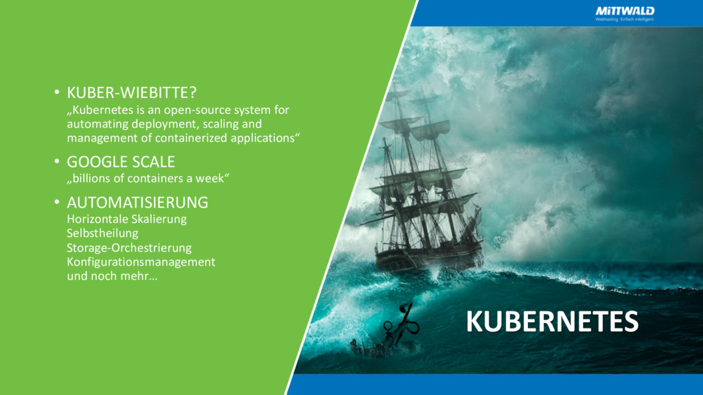 "KUBERNETES • KUBER-WIEBITTE? ""Kubernetes is an ..."