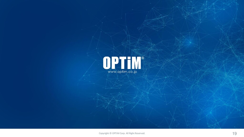 Copyright © OPTiM Corp. All Right Reserved. 19