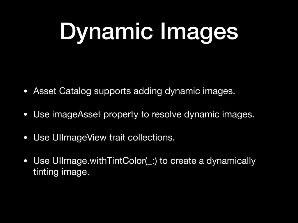 Dynamic Images • Asset Catalog supports adding ...