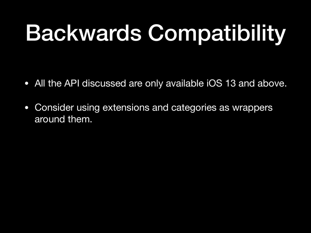 Backwards Compatibility • All the API discussed...
