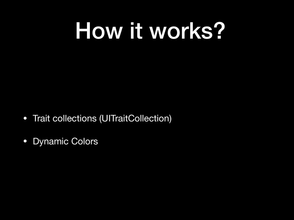 How it works? • Trait collections (UITraitColle...