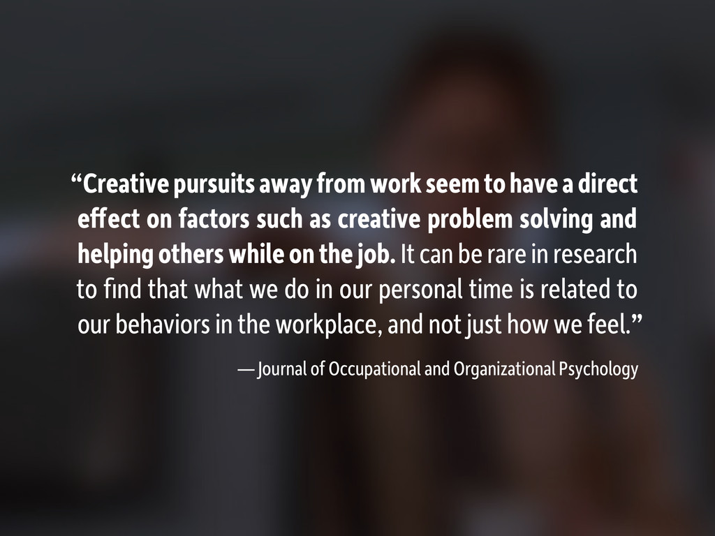 """""""Creative pursuits away from work seem to have ..."""