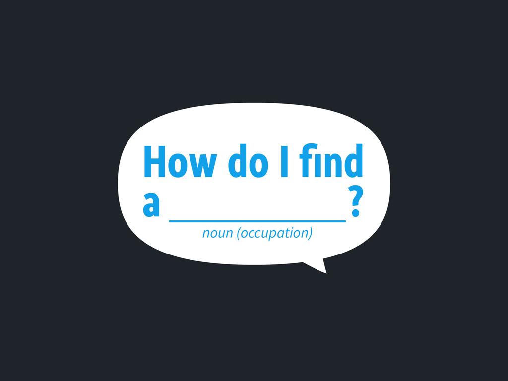How do I find a ? noun (occupation)