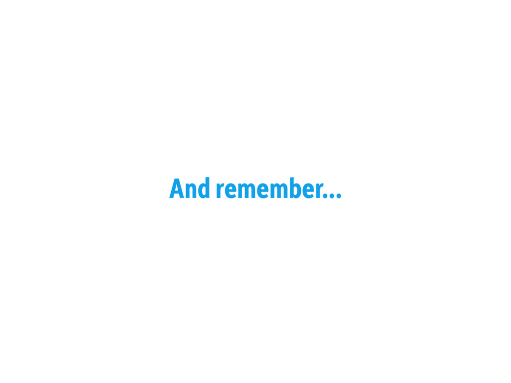 And remember...