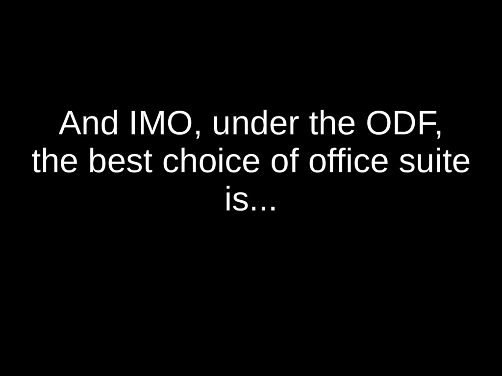 And IMO, under the ODF, the best choice of offi...