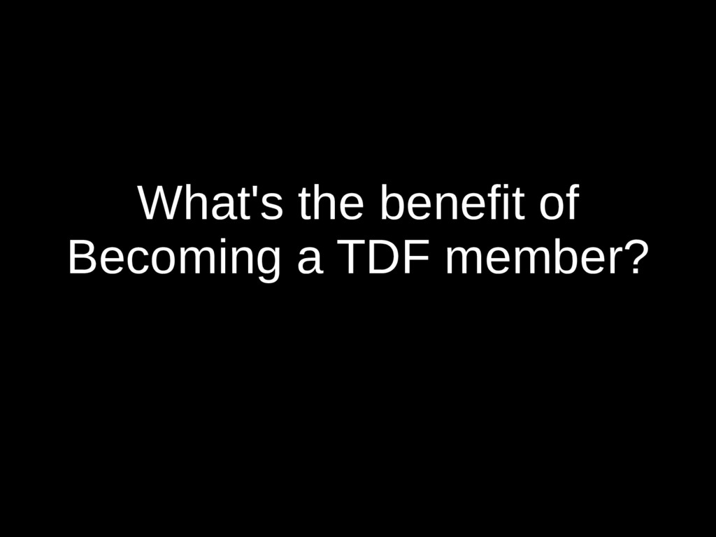 What's the benefit of Becoming a TDF member?