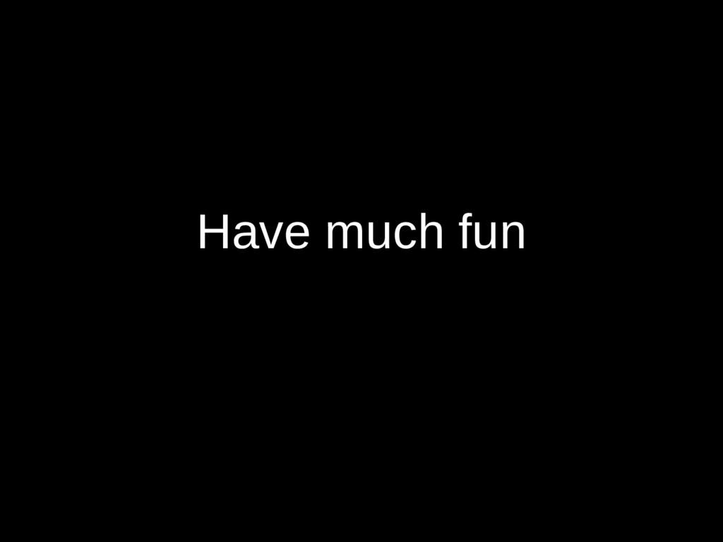 Have much fun
