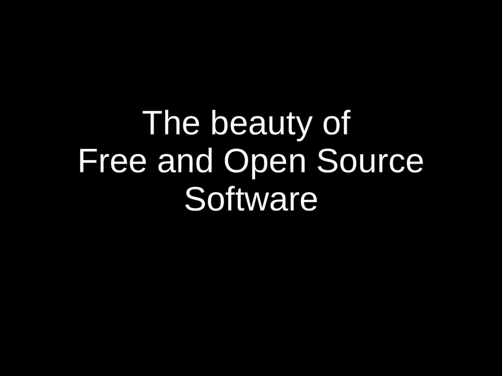 The beauty of Free and Open Source Software