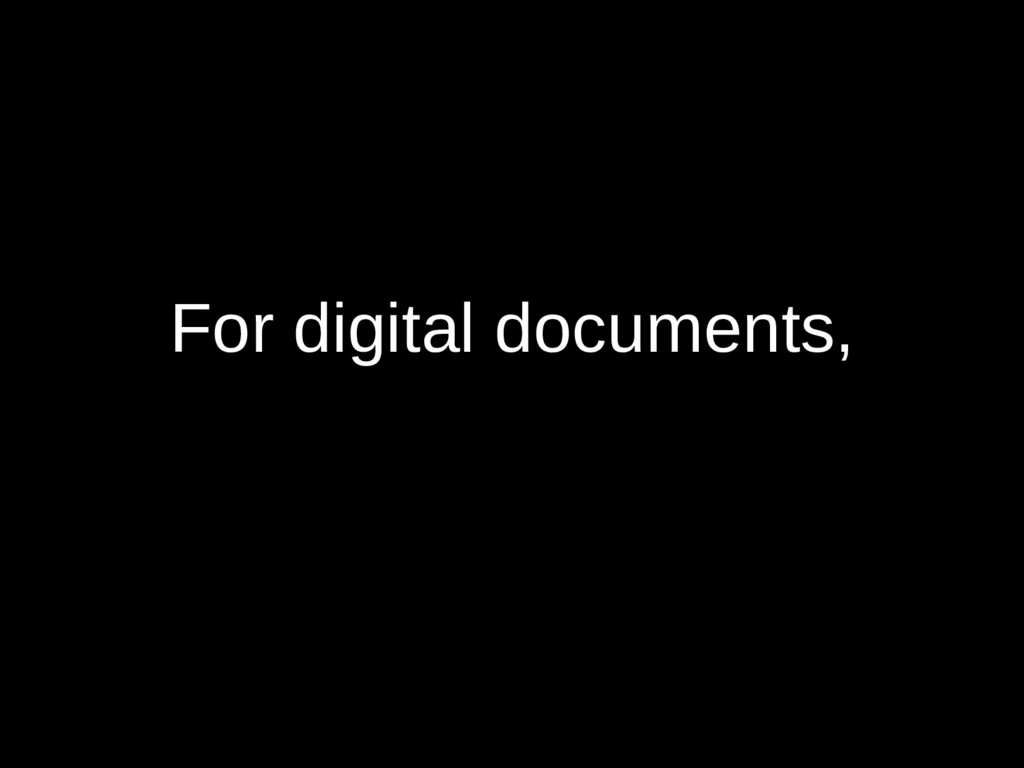 For digital documents,