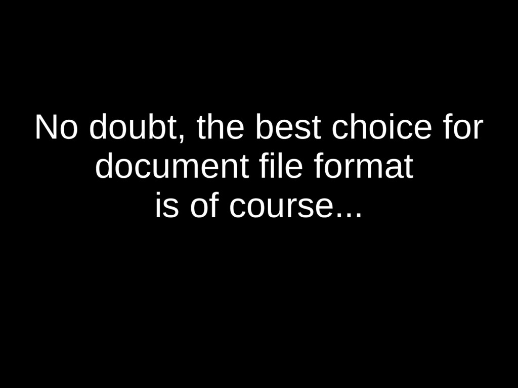 No doubt, the best choice for document file for...
