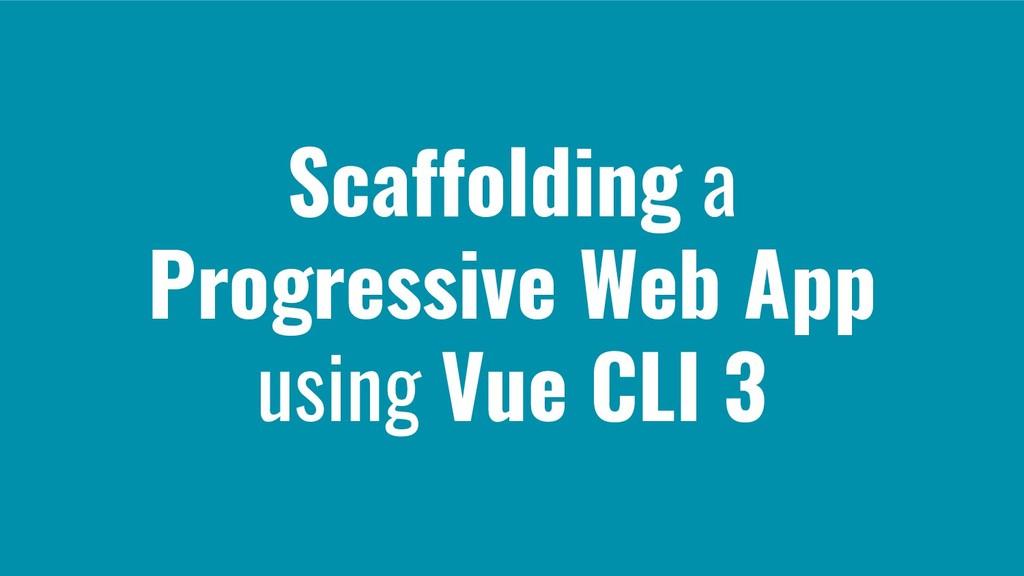 Scaffolding a Progressive Web App using Vue CLI...