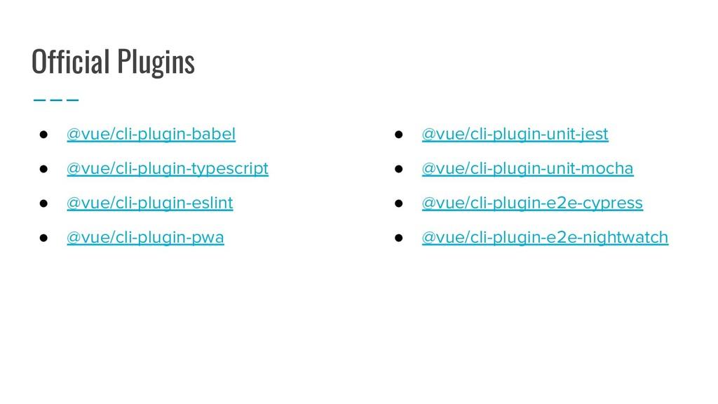 Official Plugins ● @vue/cli-plugin-babel ● @vue...
