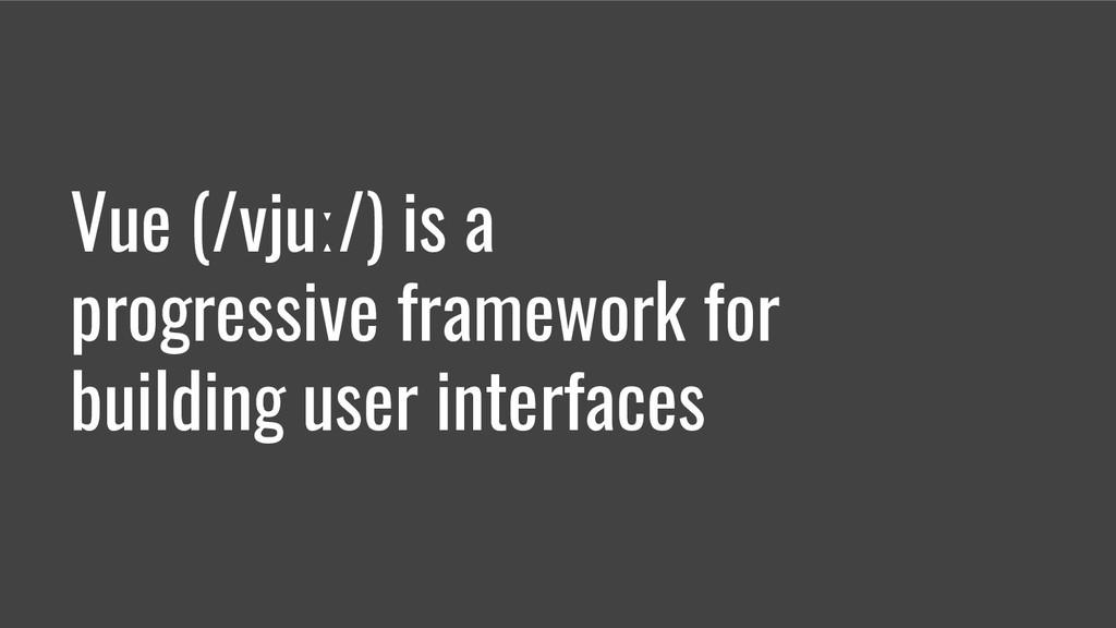 Vue (/vjuː/) is a progressive framework for bui...