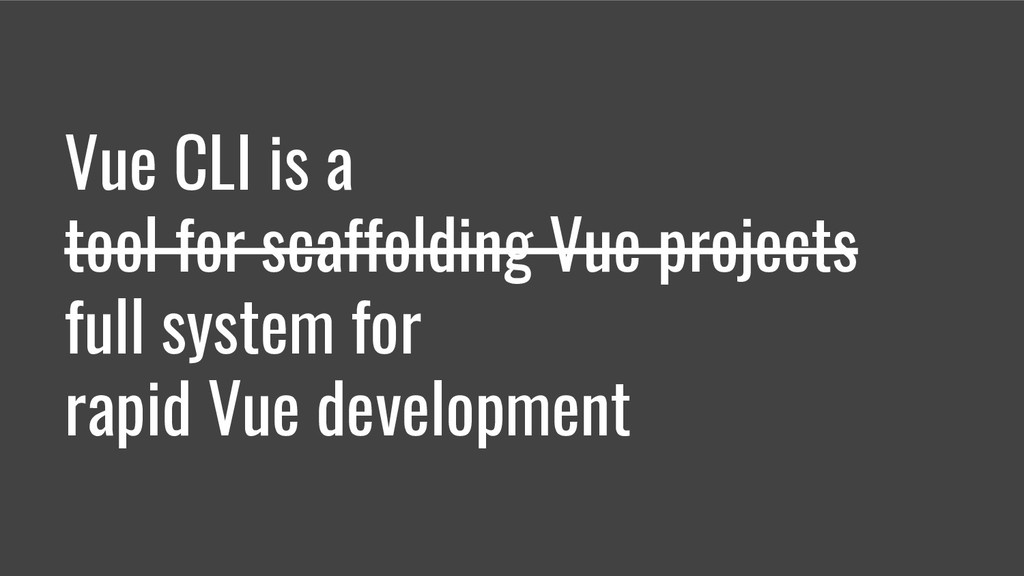 Vue CLI is a tool for scaffolding Vue projects ...