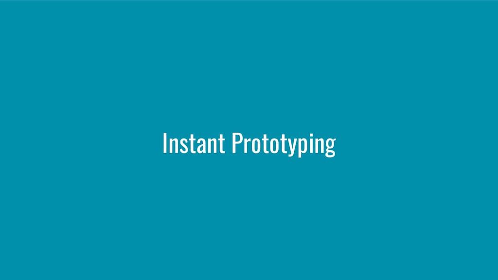 Instant Prototyping