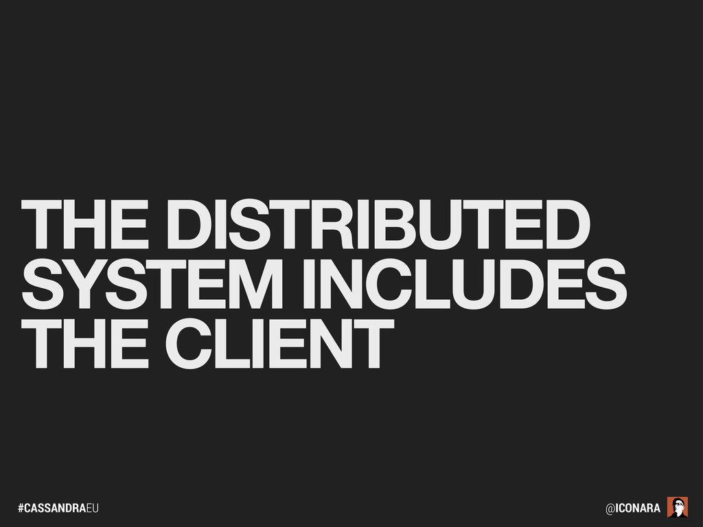 #CASSANDRAEU @ICONARA THE DISTRIBUTED SYSTEM IN...