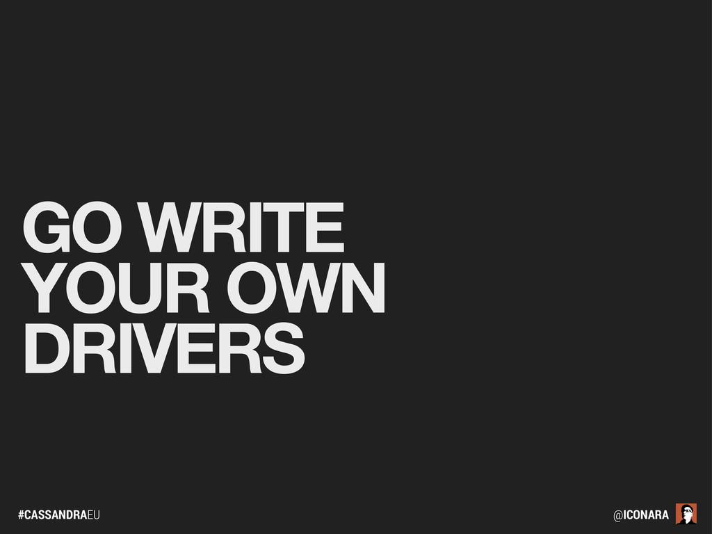 #CASSANDRAEU @ICONARA GO WRITE YOUR OWN DRIVERS