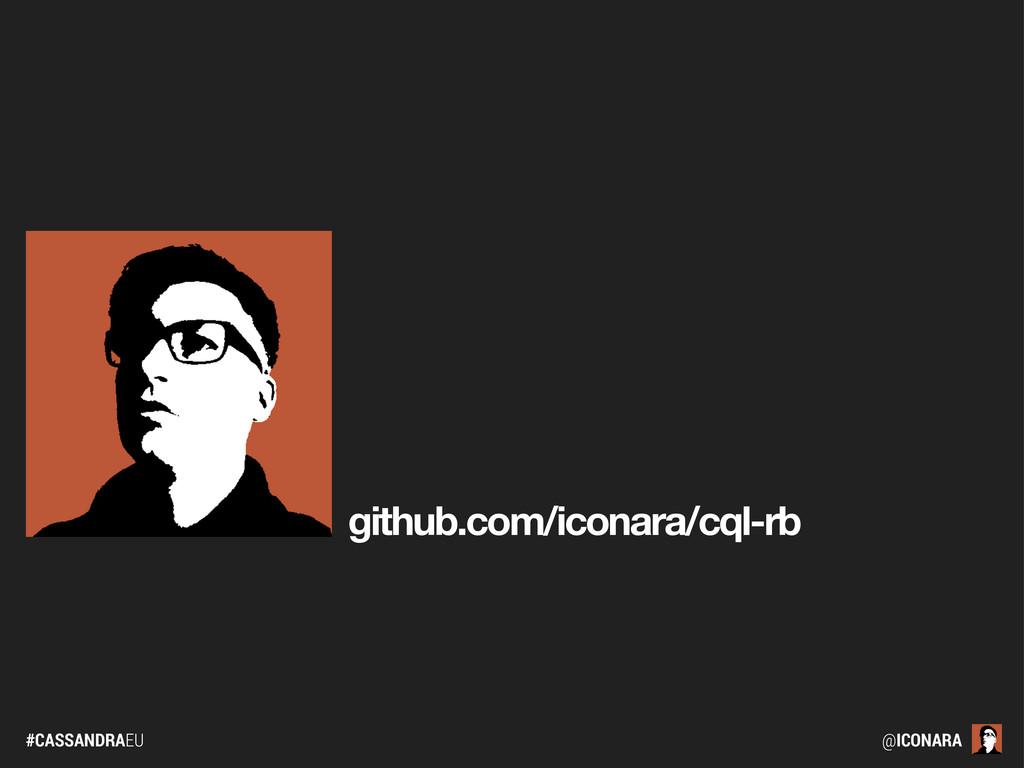 #CASSANDRAEU @ICONARA github.com/iconara/cql-rb