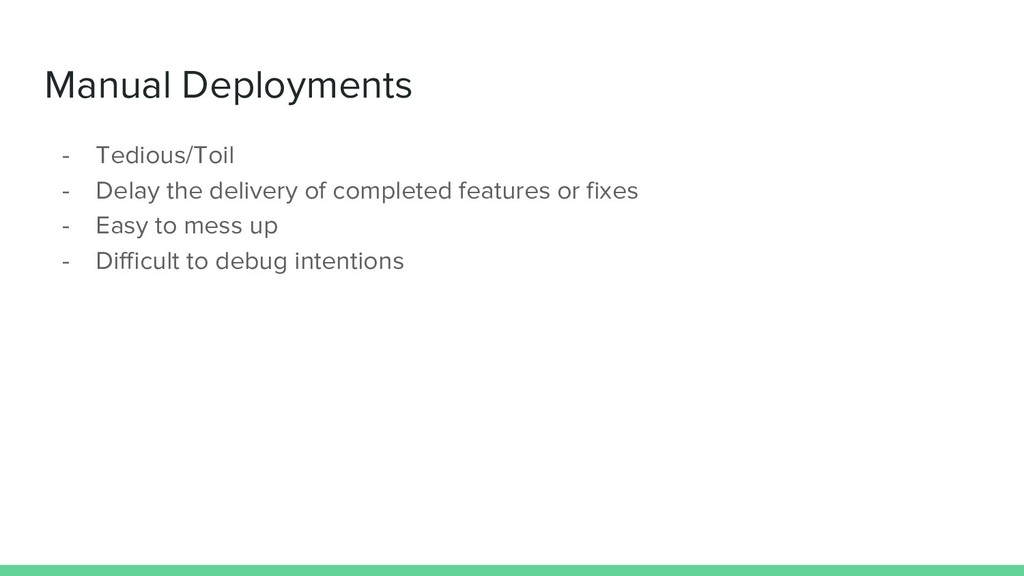 Manual Deployments - Tedious/Toil - Delay the d...