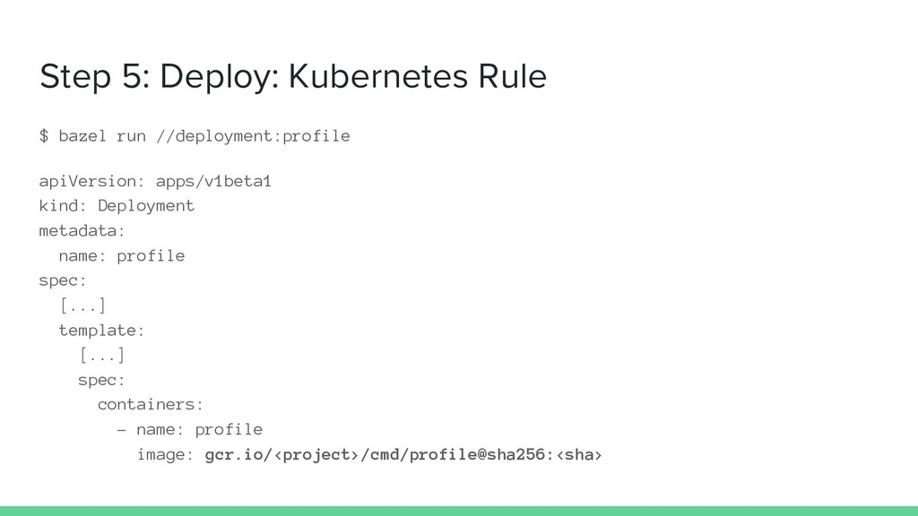 Step 5: Deploy: Kubernetes Rule $ bazel run //d...