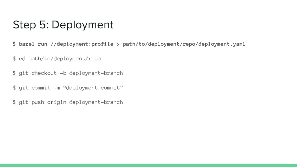 Step 5: Deployment $ bazel run //deployment:pro...