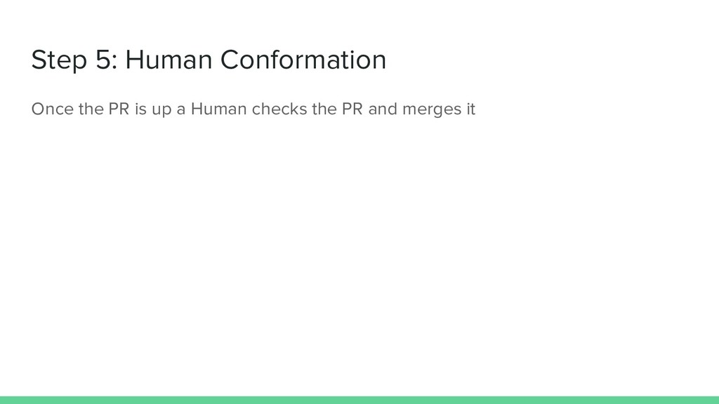 Step 5: Human Conformation Once the PR is up a ...