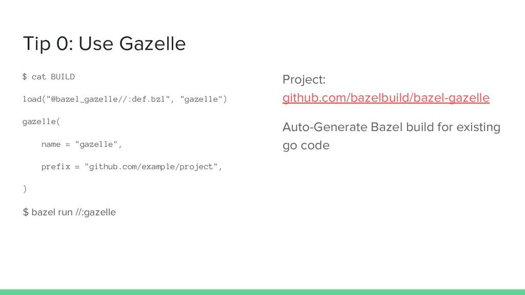 """Tip 0: Use Gazelle $ cat BUILD load(""""@bazel_gaz..."""