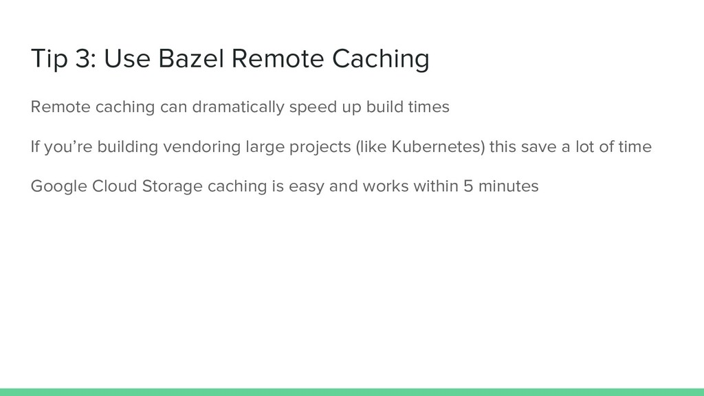 Tip 3: Use Bazel Remote Caching Remote caching ...