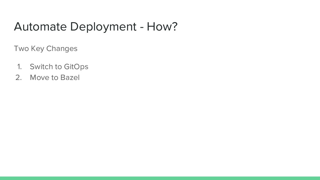 Automate Deployment - How? Two Key Changes 1. S...