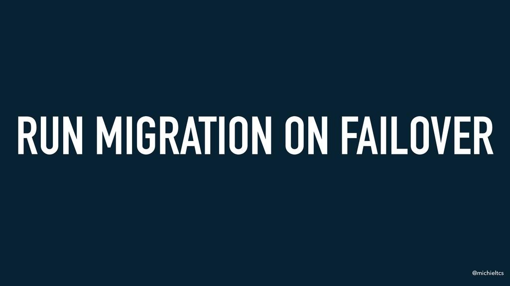 @michieltcs RUN MIGRATION ON FAILOVER