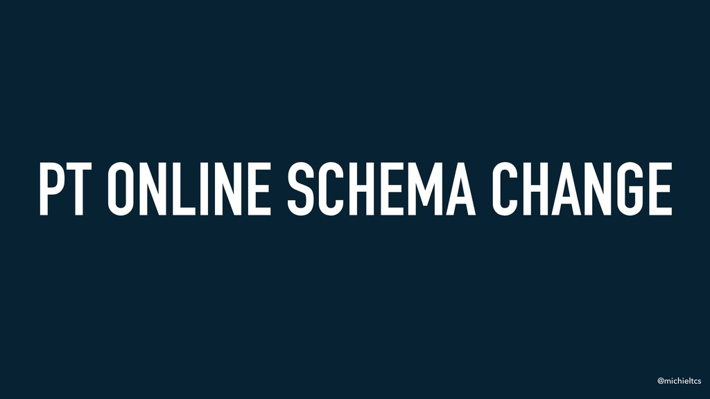 @michieltcs PT ONLINE SCHEMA CHANGE