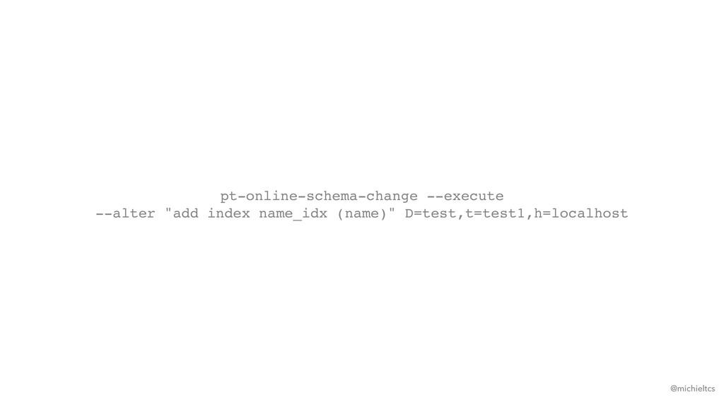 @michieltcs pt-online-schema-change --execute ...