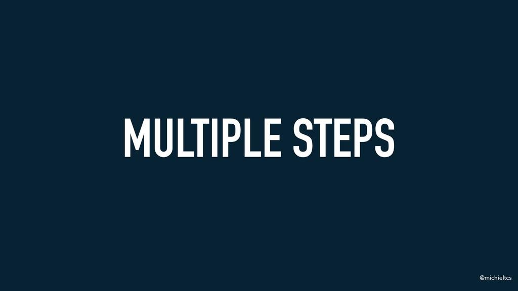 @michieltcs MULTIPLE STEPS
