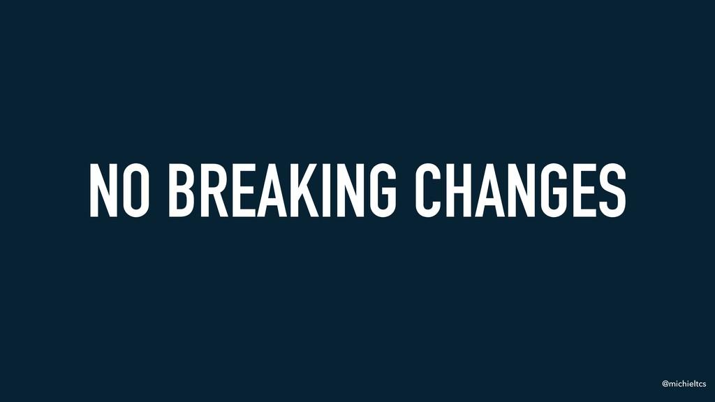 @michieltcs NO BREAKING CHANGES