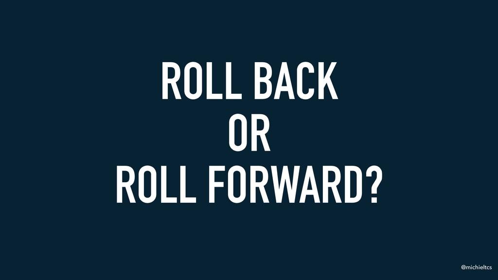 @michieltcs ROLL BACK OR ROLL FORWARD?