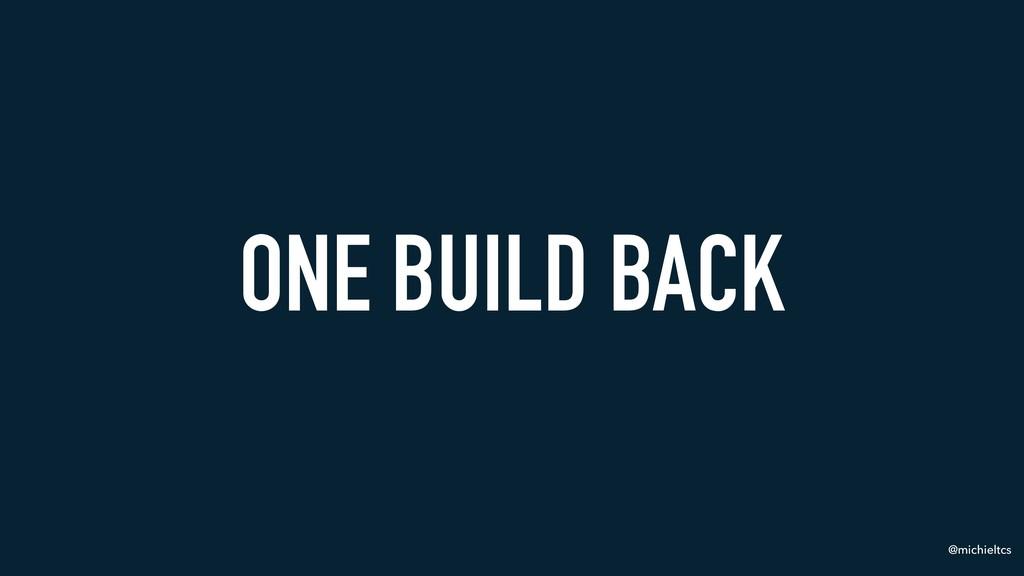 @michieltcs ONE BUILD BACK