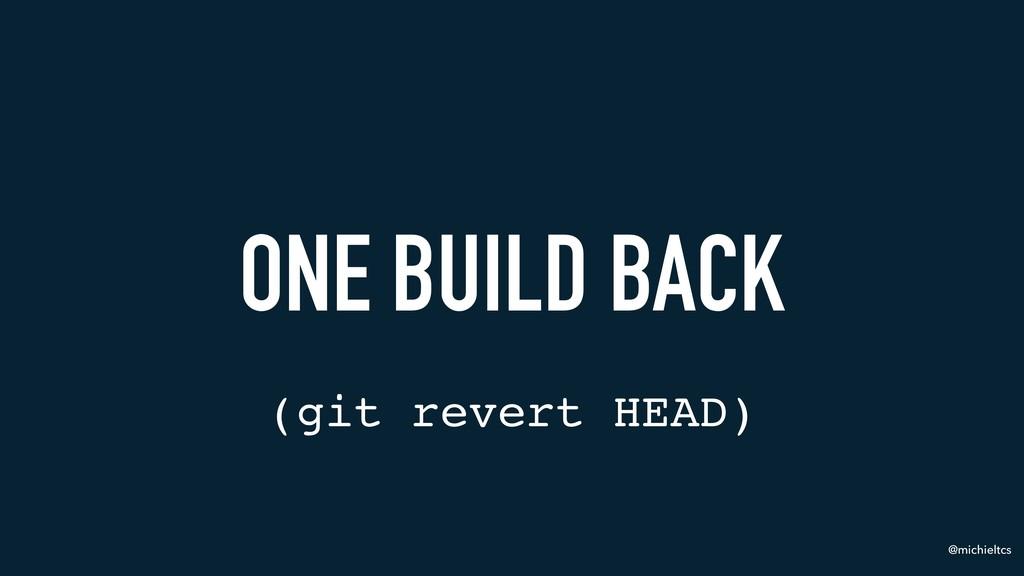 @michieltcs ONE BUILD BACK (git revert HEAD)