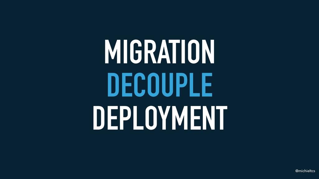 @michieltcs MIGRATION DECOUPLE DEPLOYMENT