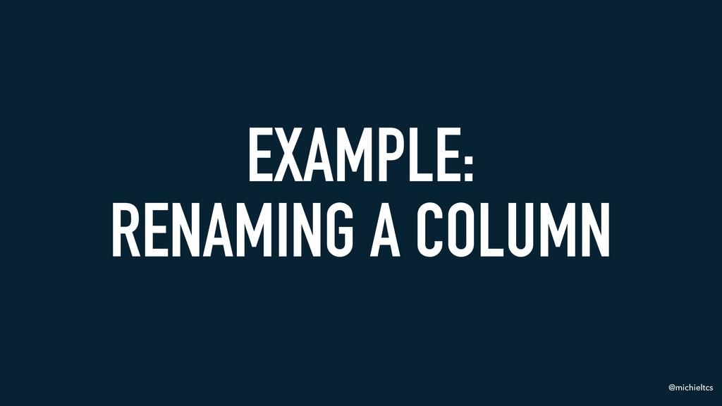 @michieltcs EXAMPLE: RENAMING A COLUMN