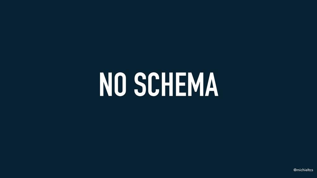 @michieltcs NO SCHEMA
